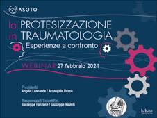 WEBINAR ASOTO - LA PROTESIZZAZIONE IN TRAUMATOLOGIA. ESPERIENZE A CONFRONTO. 27 FEBBRAIO 2021